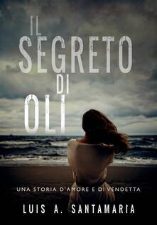Il Segreto Di Oli - Luis A. Santamaría - ebook