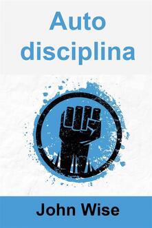 Autodisciplina - John Wise - ebook