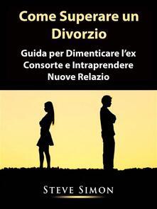 Come Superare un Divorzio - Steve Simon - ebook