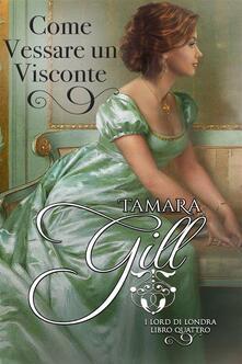 Come Vessare Un Visconte - Tamara Gill - ebook