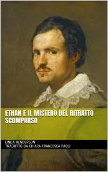 Ethan E Il Mistero Del Ritratto Scomparso - Linda Henderson - ebook