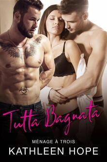 Tutta Bagnata - Kathleen Hope - ebook