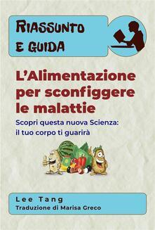 Riassunto E Guida - L'Alimentazione Per Sconfiggere Le Malattie - Lee Tang - ebook