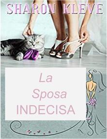 La Sposa Indecisa - Sharon Kleve - ebook