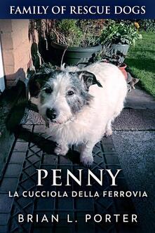 Penny, La Cucciola Della Ferrovia - Brian L. Porter - ebook