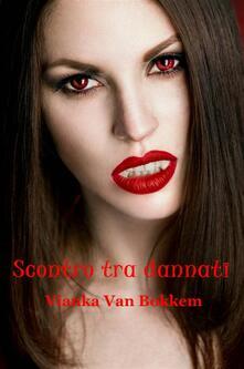 Scontro tra dannati - Vianka Van Bokkem - ebook