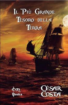 Il Più Grande Tesoro Della Terra - César Costa - ebook