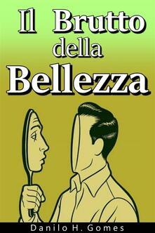 Il Brutto della Bellezza - Danilo H. Gomes - ebook