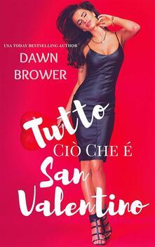 Tutto Ciò Che é San Valentino - Dawn Brower - ebook