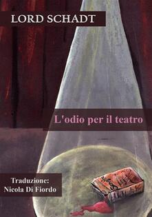 L'odio Per Il Teatro - Lord Schadt - ebook