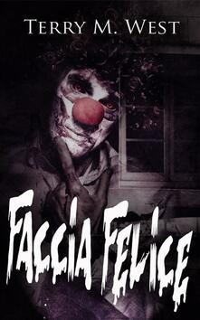 Faccia Felice - Terry M. West - ebook