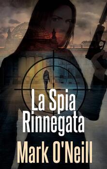 La Spia Rinnegata - Mark O'Neill - ebook