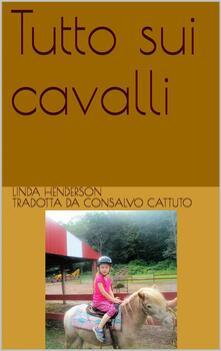 Tutto Sui Cavalli - Linda Henderson - ebook