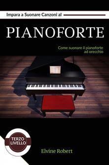 Impara A Suonare Canzoni Al Pianoforte - Elvine Robert - ebook