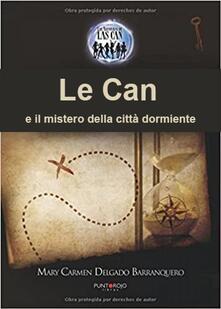 Le Can E Il Mistero Della Città Dormiente - Mary Carmen Delgado Barranquero - ebook