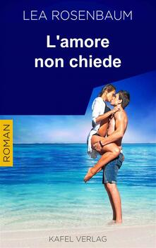 L'amore Non Chiede - Lea Rosenbaum - ebook