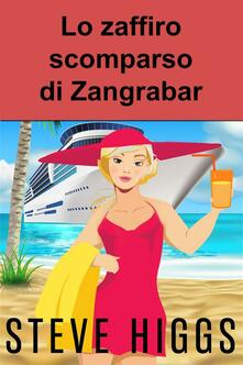 Lo Zaffiro Scomparso Di Zangrabar - steven higgs - ebook