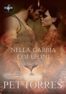 Nella Gabbia Coi Leoni - Pet TorreS - ebook