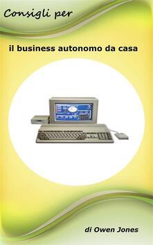 Consigli Per Il Business Autonomo Da Casa - Owen Jones - ebook