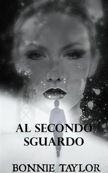 Al Secondo Sguardo - Bonnie Taylor - ebook