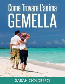 Come Trovare L'anima Gemella - Sarah Goldberg - ebook