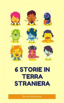 6 Storie In Terra Straniera - Bruno Maiorana and 5 more - ebook