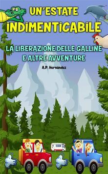 Un'estate Indimenticabile -  La Liberazione Delle Galline E Altre Avventure - A.P. Hernández - ebook