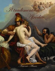 Il tradimento di Afrodite - Antonio Almas - ebook