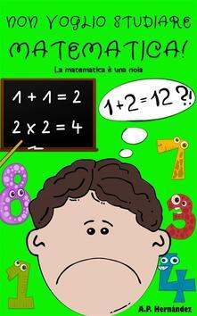 Non Voglio Studiare Matematica! - A.P. Hernández - ebook