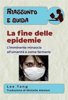 Riassunto E Guida - La Fine Delle Epidemie - Lee Tang - ebook