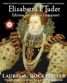 Elisabetta I Tudor - Laurel A. Rockefeller - ebook