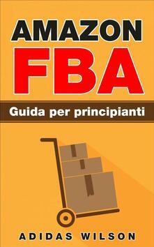 Amazon FBA Guida per principianti - Adidas Wilson - ebook