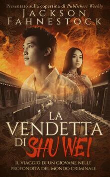 La vendetta di Shu Wei - Jackson Fahnestock - ebook