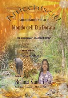 Arricchisciti Camminando Verso Il Mondo Dell'Età Dorata (Con Commentari Alla Meditazione) - Brahma Kumari Pari - ebook