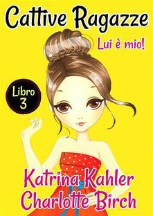 Cattive Ragazze - Charlotte Birch,Katrina Kahler - ebook