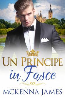 Un Principe In Fasce - Mckenna James - ebook