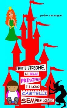 Le brutte streghe, le belle principesse e i loro castelli sempre lontani... - pedro marangoni - ebook