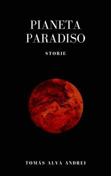 Pianeta Paradiso - TOMAS ALVA ANDREI - ebook