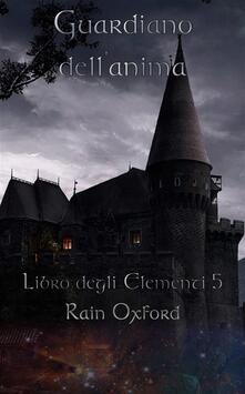 Guardiano dell'anima - Libro degli elementi 5 - Rain Oxford - ebook
