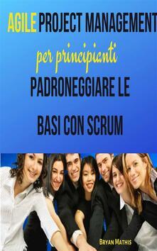 Agile Project Management Per Principianti - Bryan Mathis - ebook