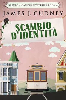 Scambio D'identità - James J. Cudney - ebook