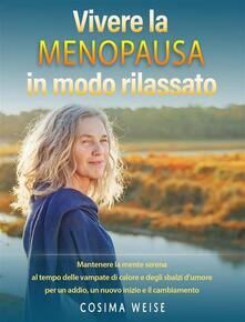 Vivere La Menopausa In Modo Rilassato - Cosima Weise - ebook