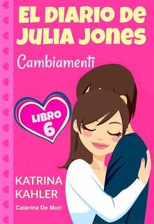 Il Diario Di Julia Jones - Cambiamenti - Libro 6 - Katrina Kahler - ebook