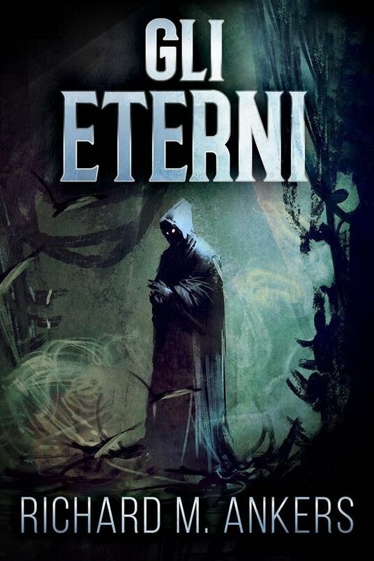 Gli Eterni - Richard M. Ankers - ebook