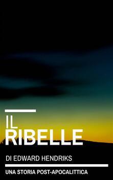 Il Ribelle - Edward Hendriks - ebook