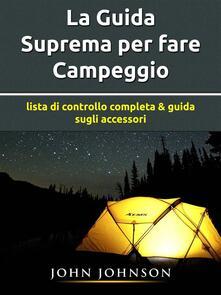 La Guida Suprema Per Fare Campeggio - John Johnson - ebook