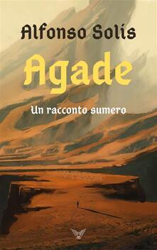 Agade, un racconto sumero - Alfonso Solís - ebook