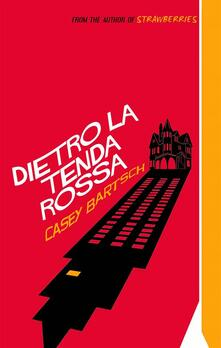 Dietro La Tenda Rossa - Casey Bartsch - ebook