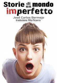 Storie Di Un Mondo Imperfetto - Jose Carlos Bermejo - ebook