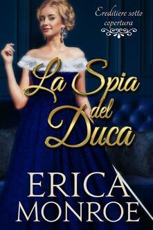 La Spia Del Duca - Erica Monroe - ebook